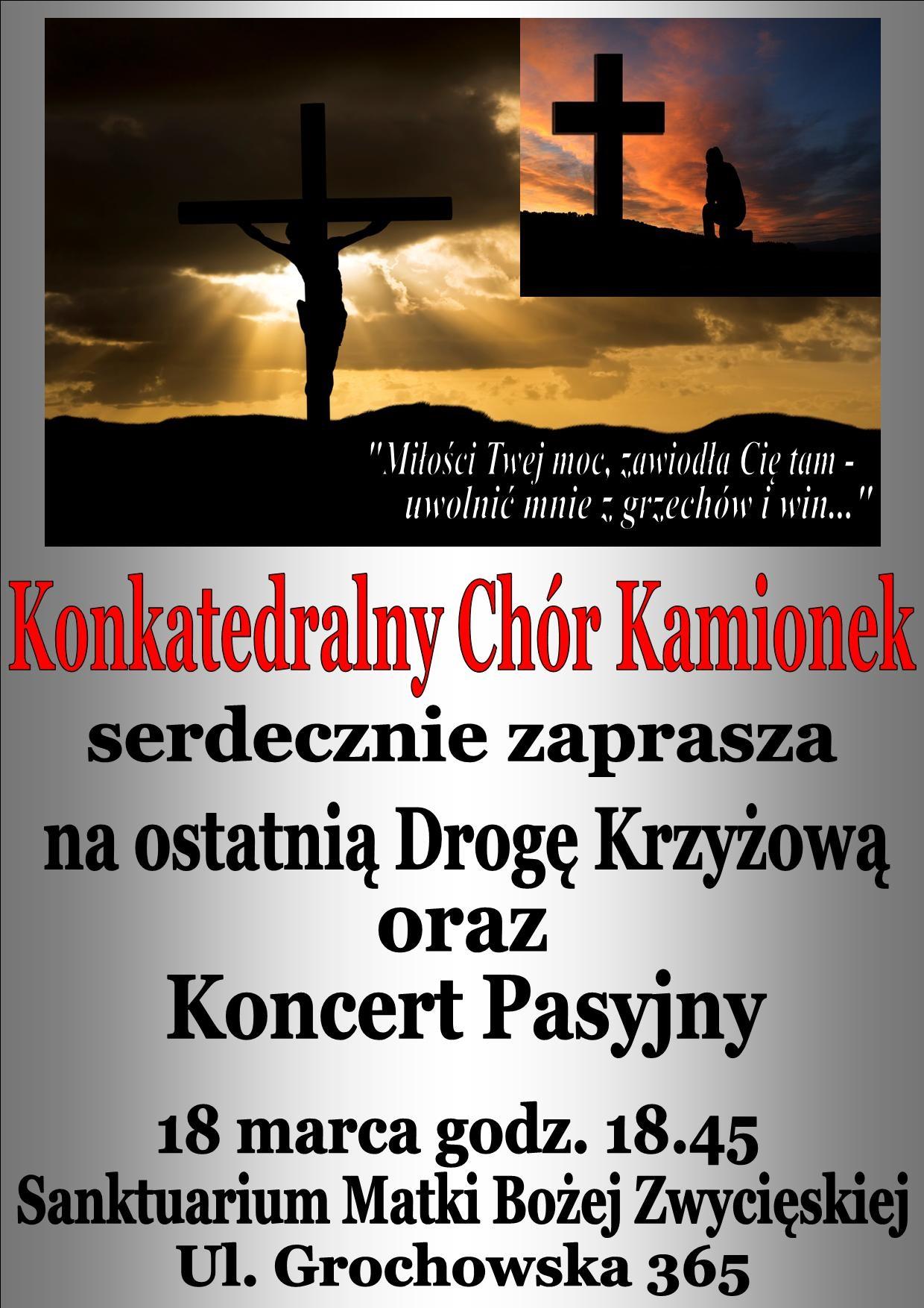 Chór Konkatedralny Kamionek zaprasza w piątek 18 marca o godzinie 18:45 na ostatnią w czasie tego Wielkiego Postu Drogą Krzyżową i na Koncert Pasyjny, które odbędą się w Sanktuarium Matki Bożej Zwycięskiej przy ul. Grochowskiej 365.
